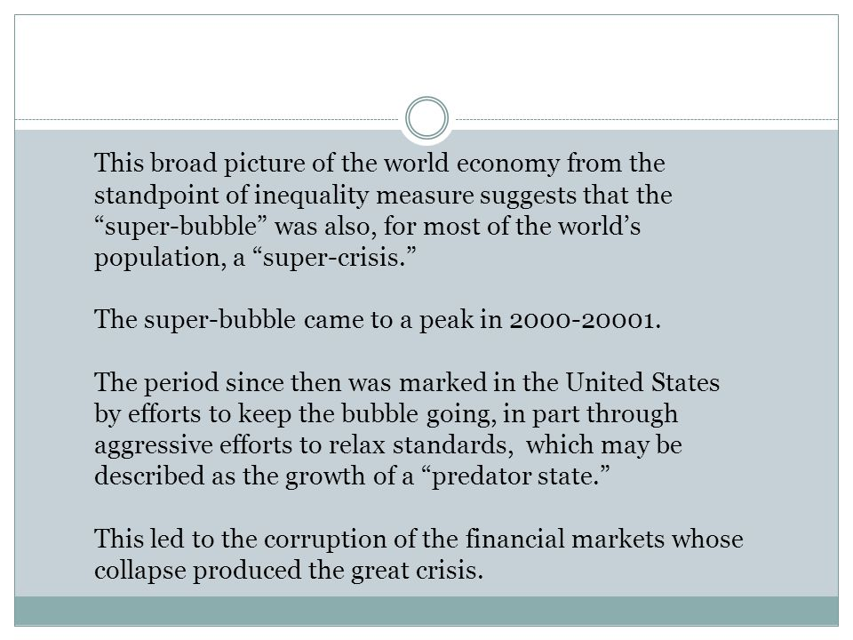 This broad picture of the world economy from the standpoint of inequality measure suggests that the super-bubble was also, for most of the world's population, a super-crisis. The super-bubble came to a peak in 2000-20001.
