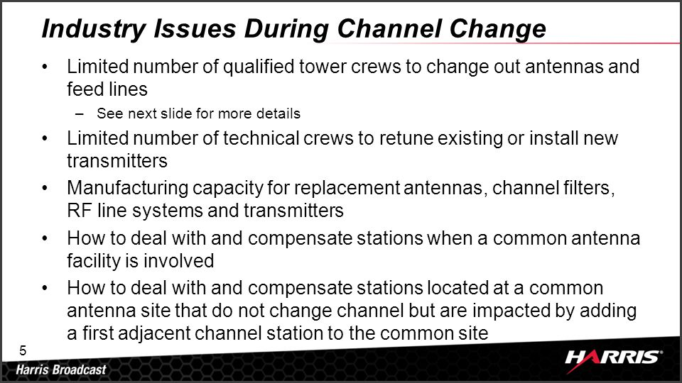 5 Industry Issues During Channel Change Limited number of qualified tower crews to change out antennas and feed lines –See next slide for more details