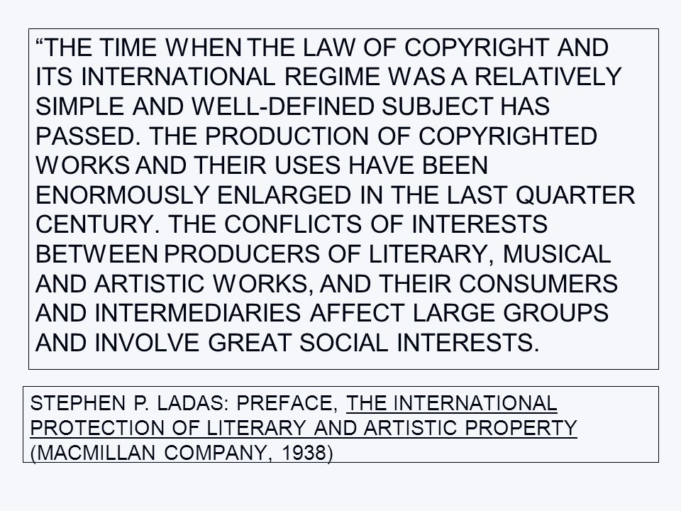 THE TIME WHEN THE LAW OF COPYRIGHT AND ITS INTERNATIONAL REGIME WAS A RELATIVELY SIMPLE AND WELL-DEFINED SUBJECT HAS PASSED.