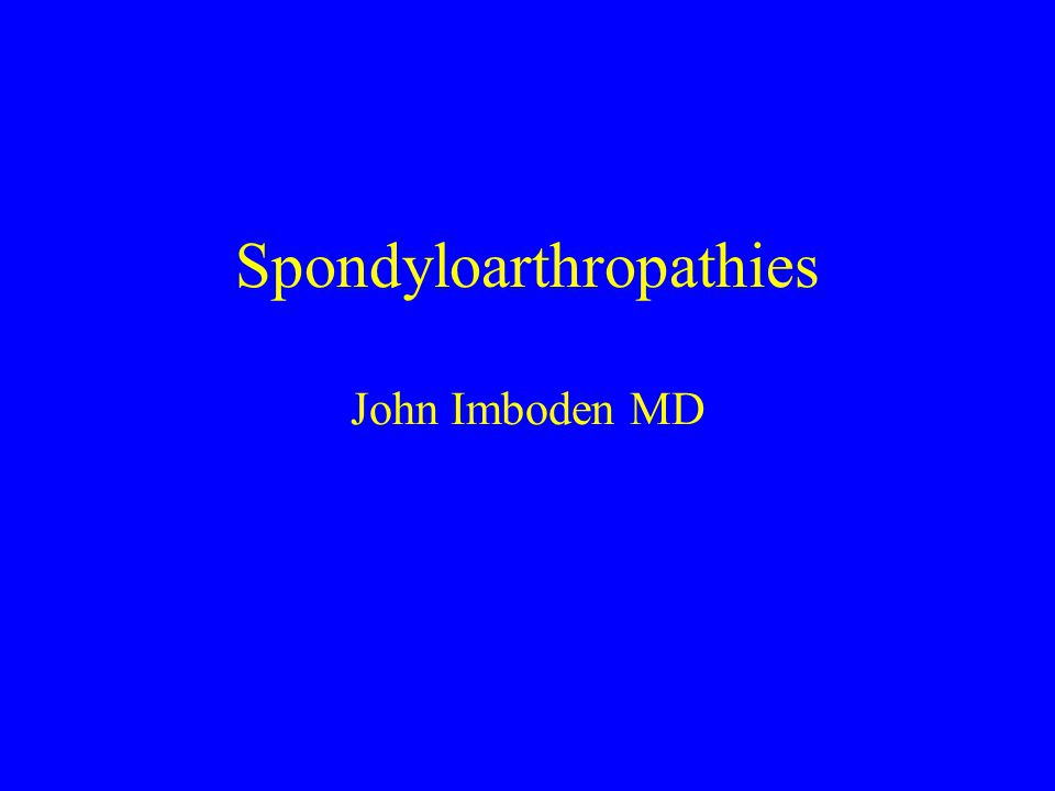 Spondyloarthropathies John Imboden MD