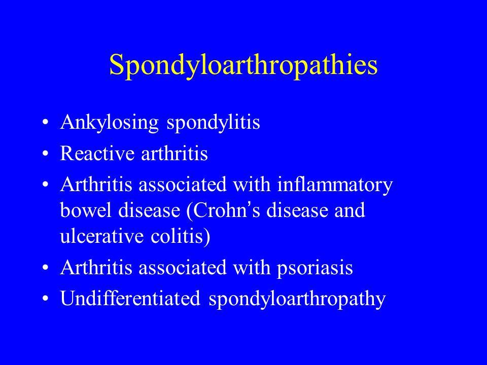 Spondyloarthropathies Ankylosing spondylitis Reactive arthritis Arthritis associated with inflammatory bowel disease (Crohn ' s disease and ulcerative