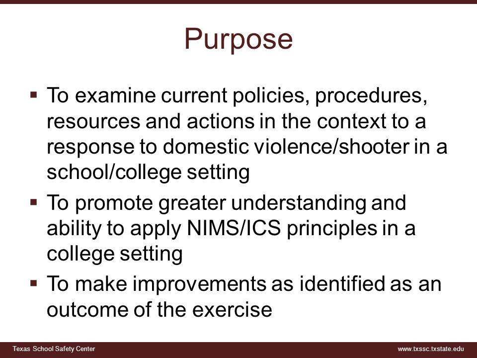 Texas School Safety Centerwww.txssc.txstate.edu Purpose  To examine current policies, procedures, resources and actions in the context to a response