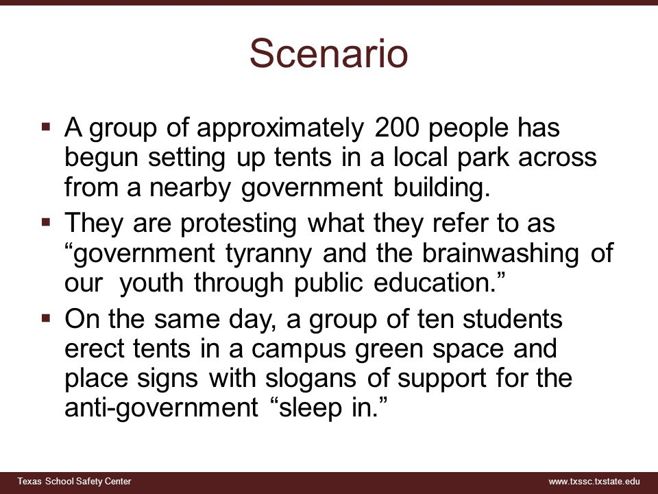 Texas School Safety Centerwww.txssc.txstate.edu Scenario  A group of approximately 200 people has begun setting up tents in a local park across from a nearby government building.