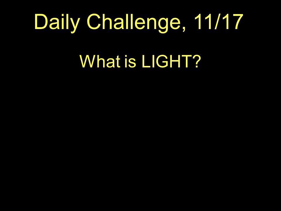 Daily Challenge, 11/17 What is LIGHT