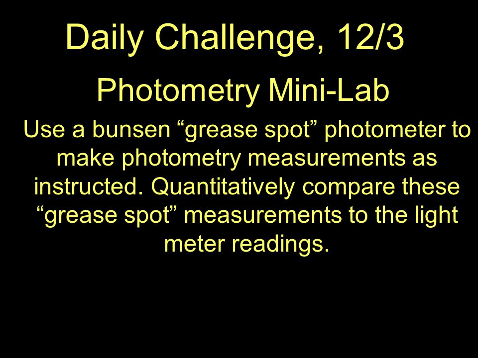 Photometry Mini-Lab Use a bunsen grease spot photometer to make photometry measurements as instructed.