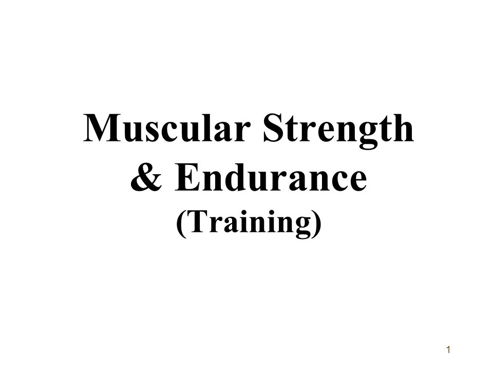 1 Muscular Strength & Endurance (Training)