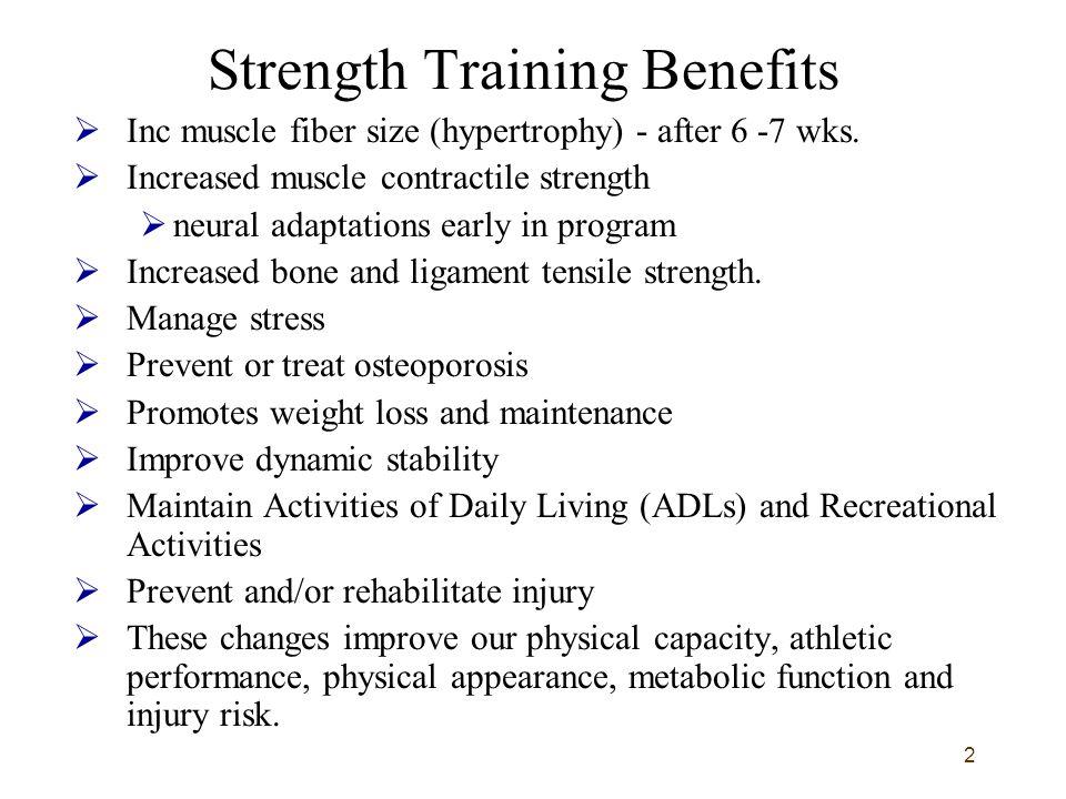 2 Strength Training Benefits  Inc muscle fiber size (hypertrophy) - after 6 -7 wks.