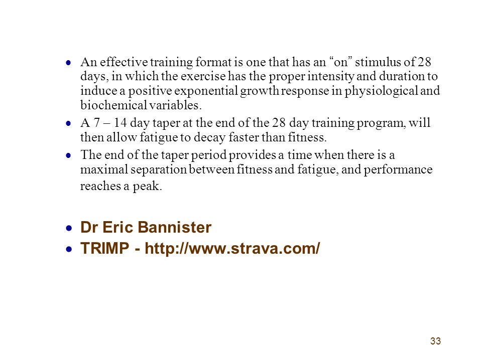 33  An effective training format is one that has an on stimulus of 28 days, in which the exercise has the proper intensity and duration to induce a positive exponential growth response in physiological and biochemical variables.