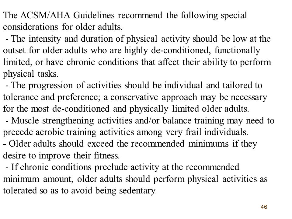 46 The ACSM/AHA Guidelines recommend the following special considerations for older adults.
