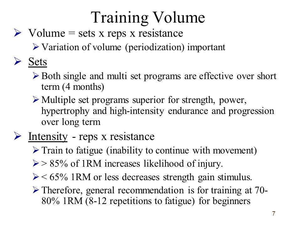 7 Training Volume  Volume = sets x reps x resistance  Variation of volume (periodization) important  Sets  Both single and multi set programs are effective over short term (4 months)  Multiple set programs superior for strength, power, hypertrophy and high-intensity endurance and progression over long term  Intensity - reps x resistance  Train to fatigue (inability to continue with movement)  > 85% of 1RM increases likelihood of injury.