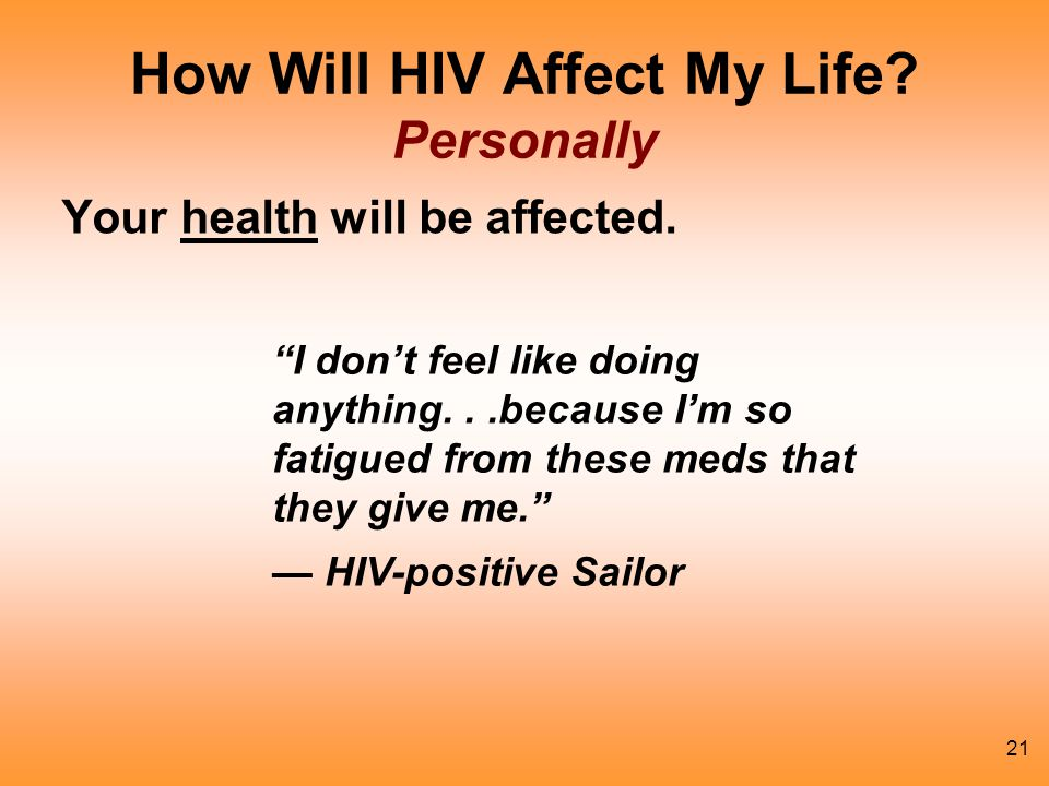 21 How Will HIV Affect My Life.Personally Your health will be affected.