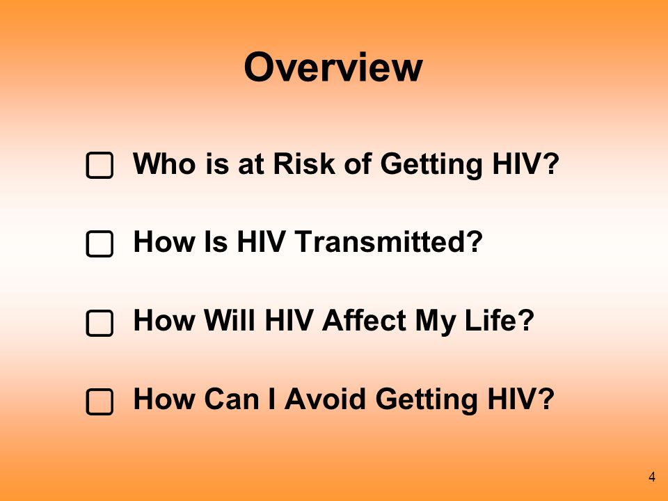 4 Overview Who is at Risk of Getting HIV.How Is HIV Transmitted.