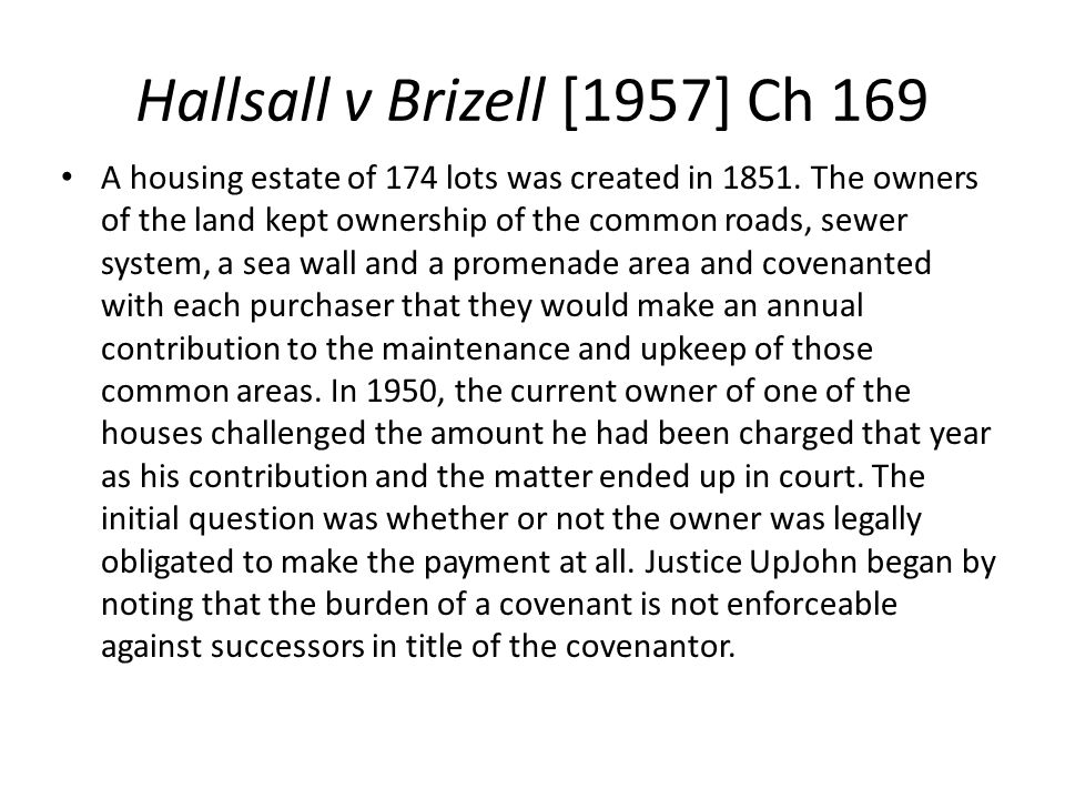Hallsall v Brizell [1957] Ch 169 A housing estate of 174 lots was created in 1851. The owners of the land kept ownership of the common roads, sewer sy