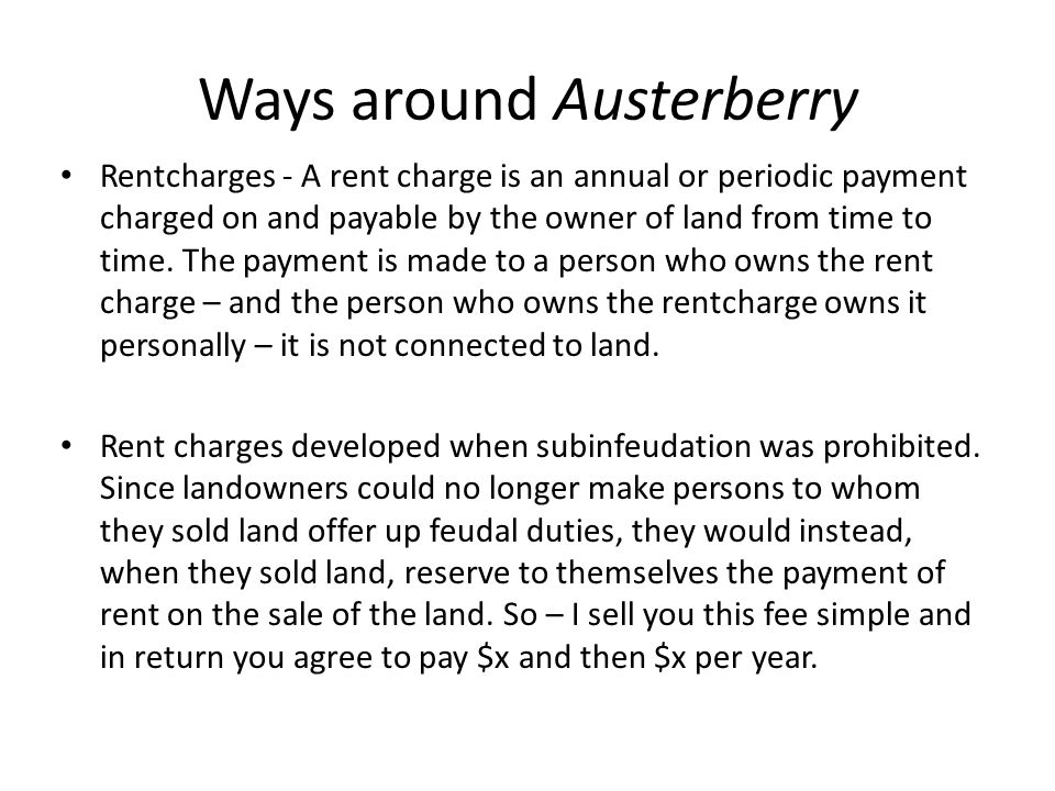 Ways around Austerberry Rentcharges - A rent charge is an annual or periodic payment charged on and payable by the owner of land from time to time. Th