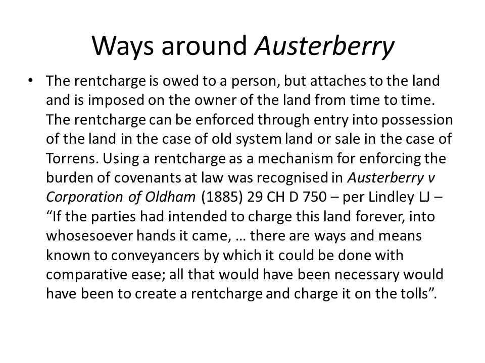 Ways around Austerberry The rentcharge is owed to a person, but attaches to the land and is imposed on the owner of the land from time to time. The re
