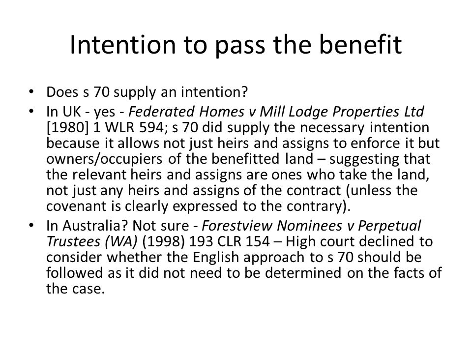 Intention to pass the benefit Does s 70 supply an intention? In UK - yes - Federated Homes v Mill Lodge Properties Ltd [1980] 1 WLR 594; s 70 did supp