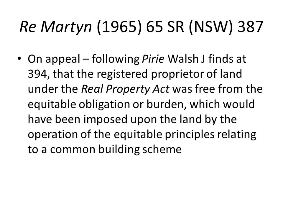 Re Martyn (1965) 65 SR (NSW) 387 On appeal – following Pirie Walsh J finds at 394, that the registered proprietor of land under the Real Property Act