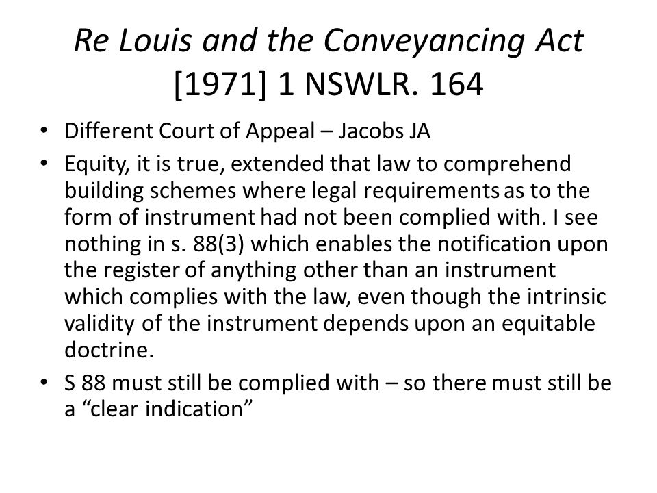 Re Louis and the Conveyancing Act [1971] 1 NSWLR. 164 Different Court of Appeal – Jacobs JA Equity, it is true, extended that law to comprehend buildi