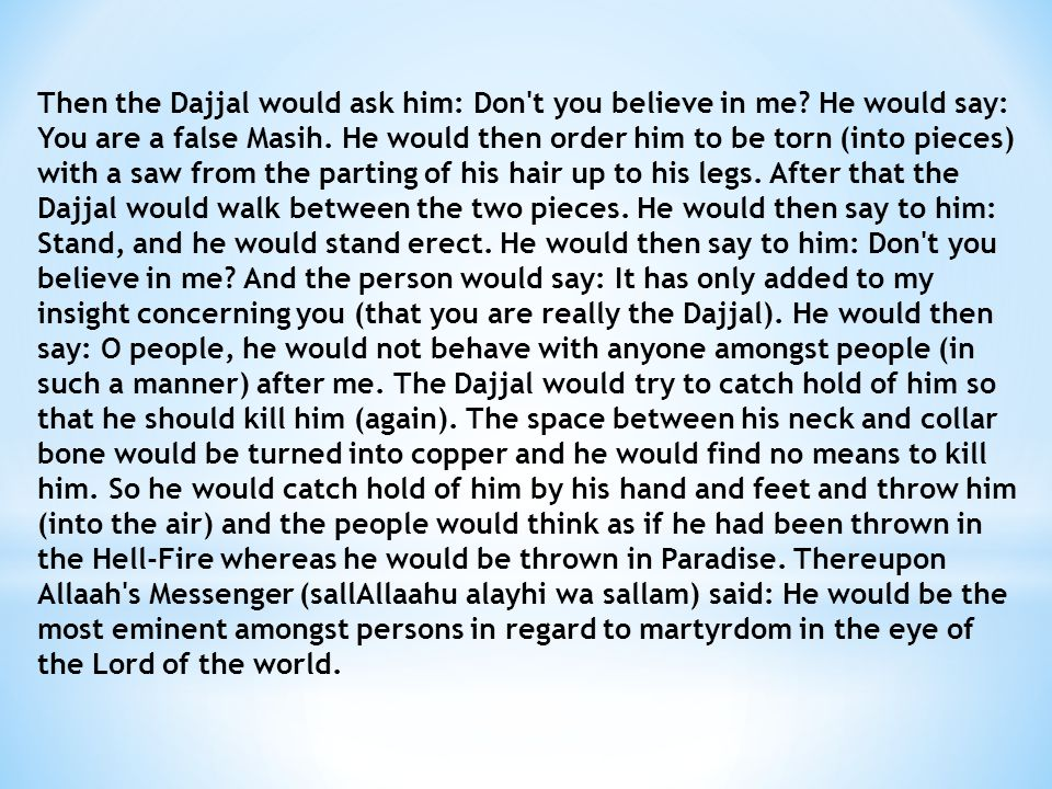 Then the Dajjal would ask him: Don t you believe in me.
