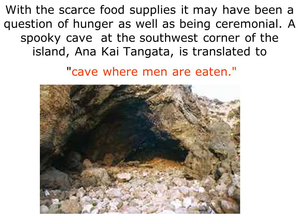 With the scarce food supplies it may have been a question of hunger as well as being ceremonial.