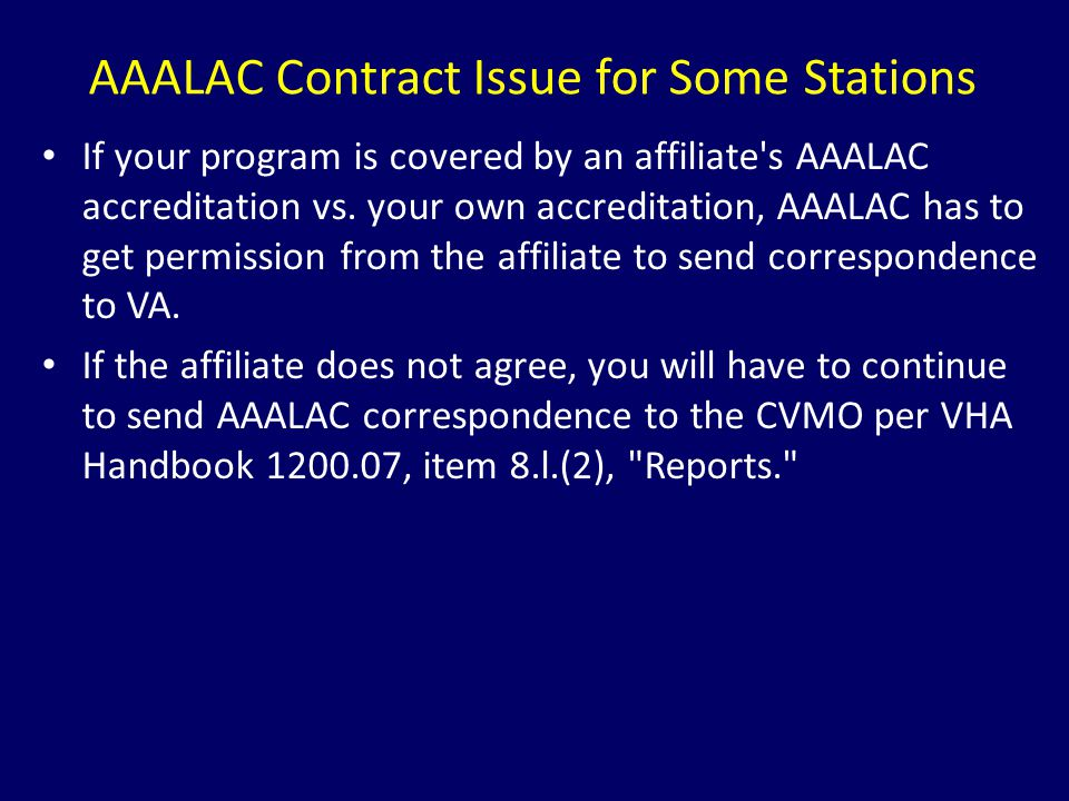 AAALAC Contract Issue for Some Stations If your program is covered by an affiliate's AAALAC accreditation vs. your own accreditation, AAALAC has to ge
