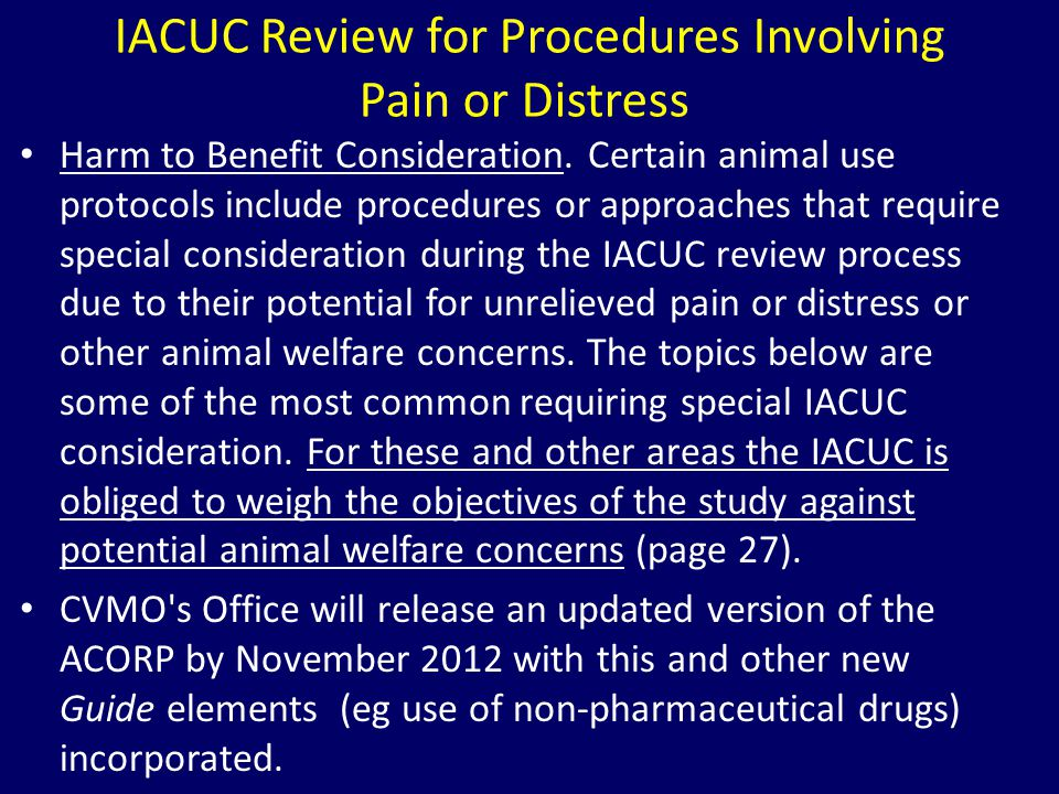 Harm to Benefit Consideration. Certain animal use protocols include procedures or approaches that require special consideration during the IACUC revie