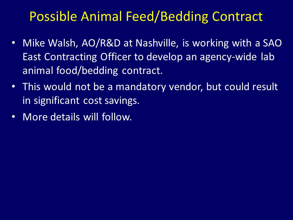 Possible Animal Feed/Bedding Contract Mike Walsh, AO/R&D at Nashville, is working with a SAO East Contracting Officer to develop an agency-wide lab an