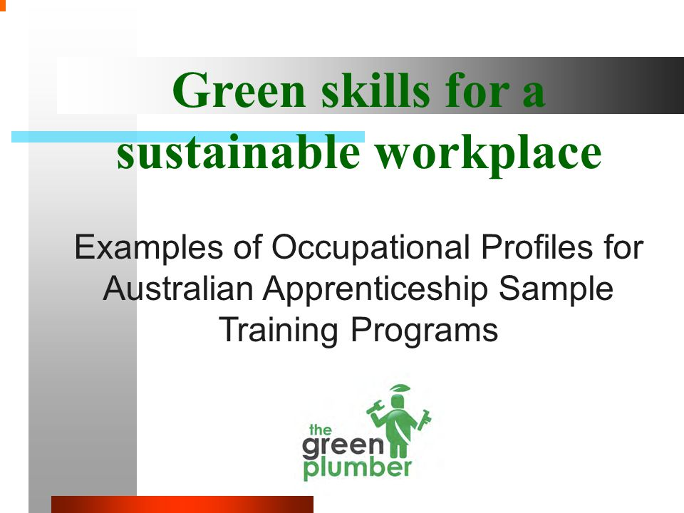 Green skills for a sustainable workplace Examples of Occupational Profiles for Australian Apprenticeship Sample Training Programs