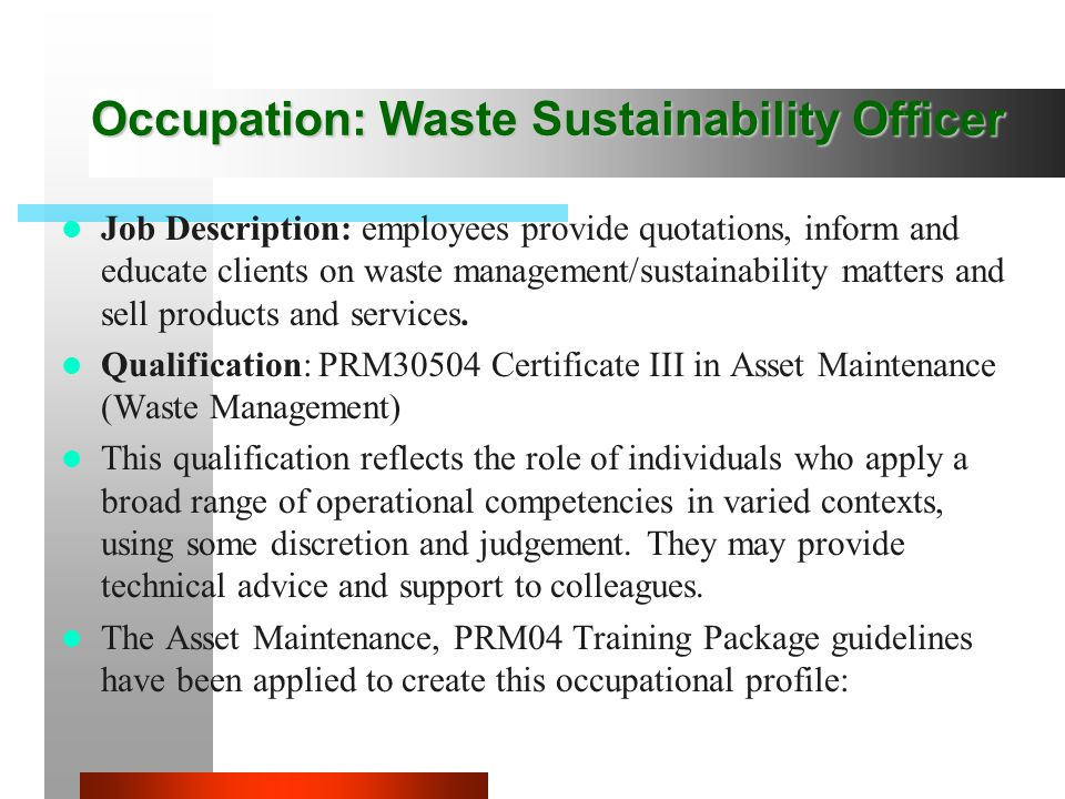 Job Description: employees provide quotations, inform and educate clients on waste management/sustainability matters and sell products and services.