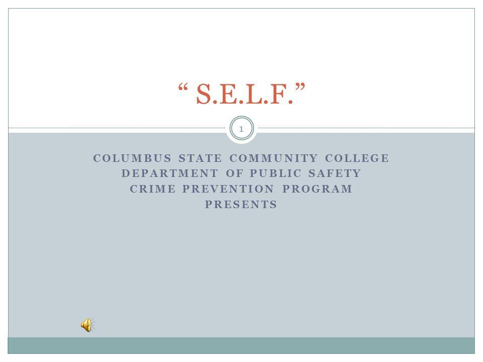 "COLUMBUS STATE COMMUNITY COLLEGE DEPARTMENT OF PUBLIC SAFETY CRIME PREVENTION PROGRAM PRESENTS "" S.E.L.F."" 1"