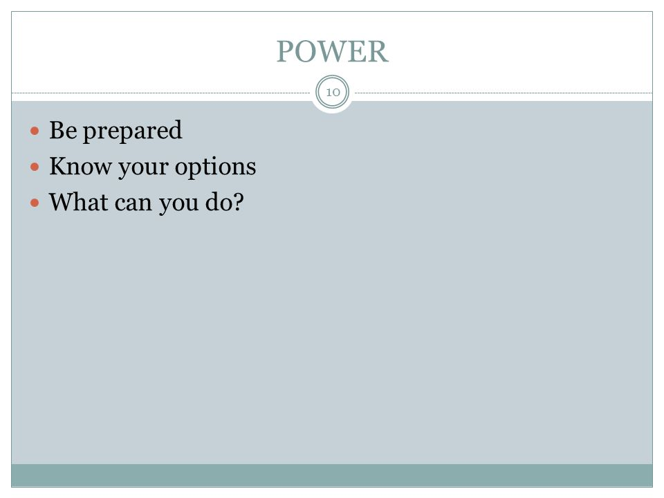 POWER Be prepared Know your options What can you do? 10