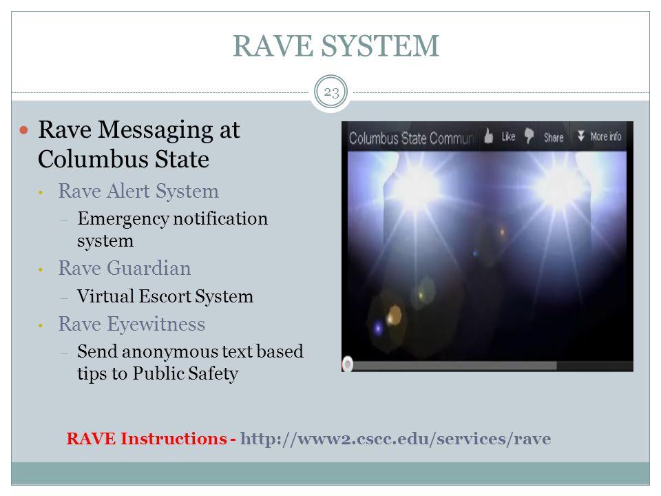 RAVE SYSTEM Rave Messaging at Columbus State Rave Alert System – Emergency notification system Rave Guardian – Virtual Escort System Rave Eyewitness –