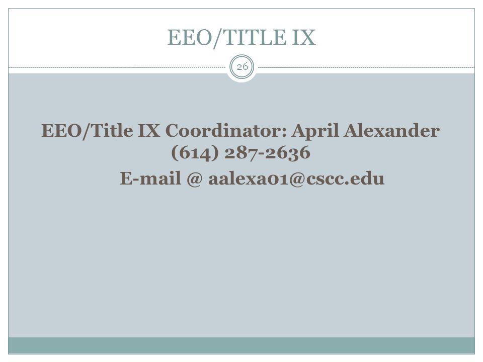 EEO/TITLE IX EEO/Title IX Coordinator: April Alexander (614) 287-2636 E-mail @ aalexa01@cscc.edu 26