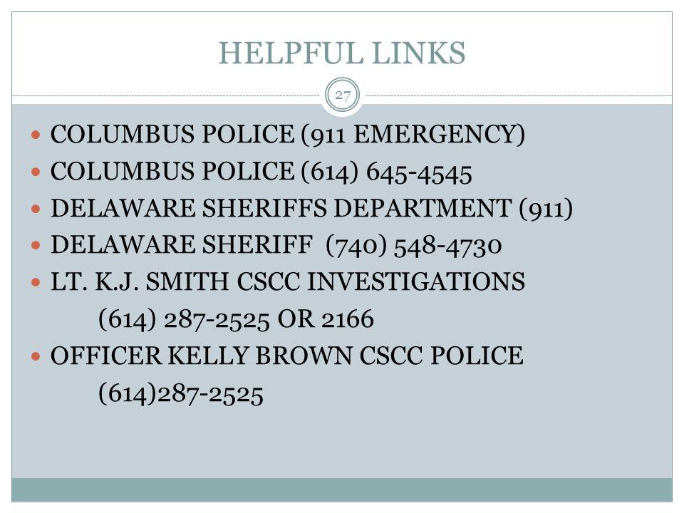 HELPFUL LINKS COLUMBUS POLICE (911 EMERGENCY) COLUMBUS POLICE (614) 645-4545 DELAWARE SHERIFFS DEPARTMENT (911) DELAWARE SHERIFF (740) 548-4730 LT. K.
