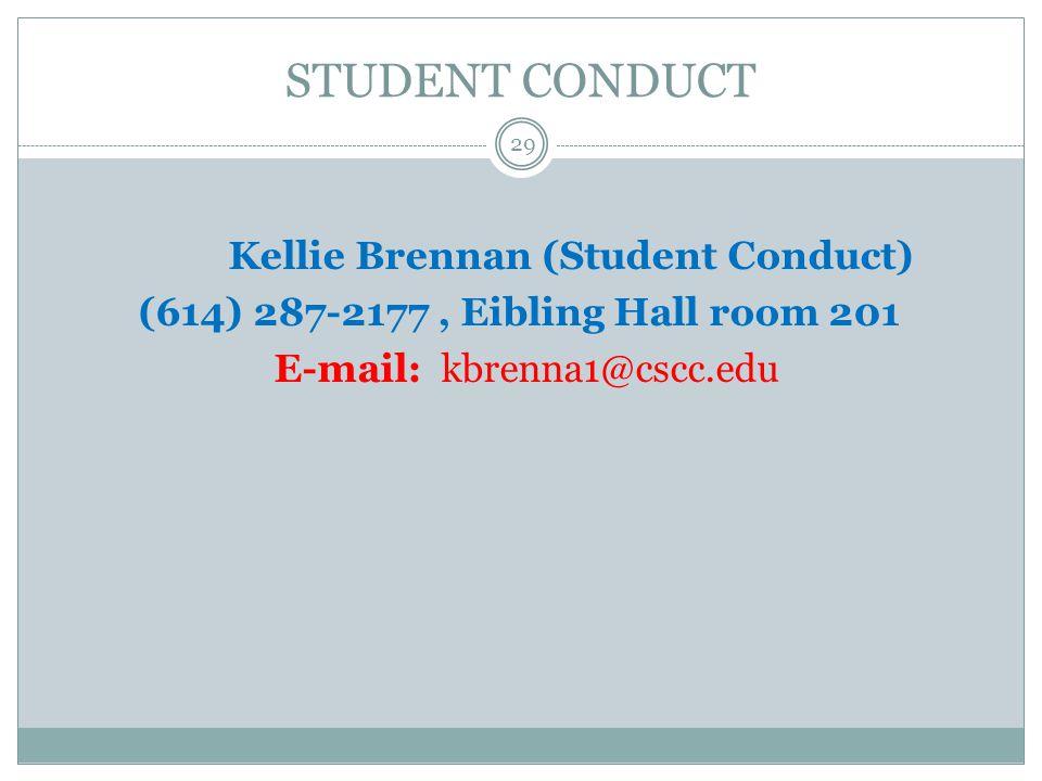 STUDENT CONDUCT Kellie Brennan (Student Conduct) (614) 287-2177, Eibling Hall room 201 E-mail: kbrenna1@cscc.edu 29