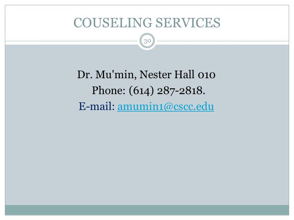 COUSELING SERVICES Dr. Mu'min, Nester Hall 010 Phone: (614) 287-2818. E-mail: amumin1@cscc.edu amumin1@cscc.edu 30