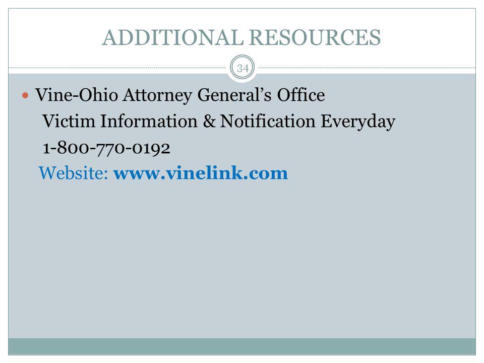 ADDITIONAL RESOURCES Vine-Ohio Attorney General's Office Victim Information & Notification Everyday 1-800-770-0192 Website: www.vinelink.com 34