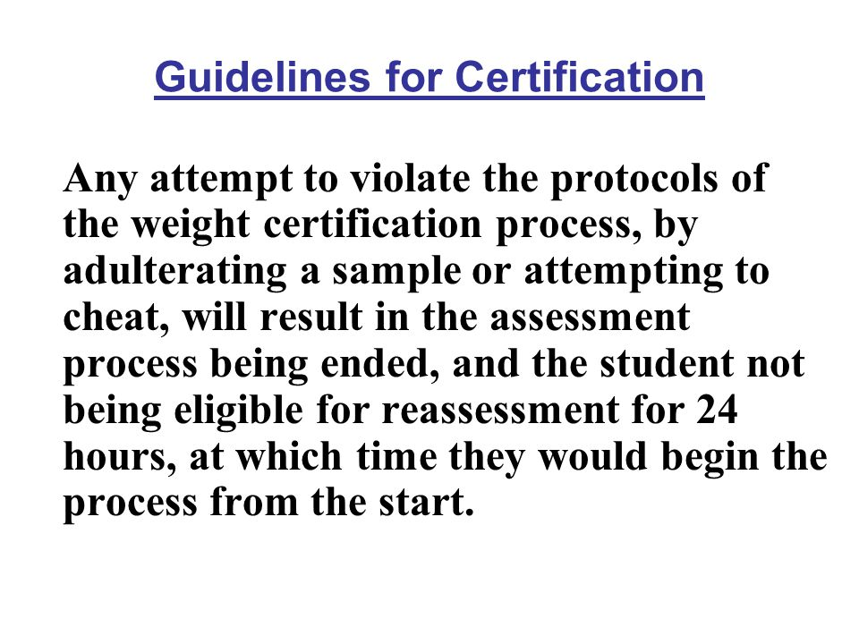 Guidelines for Certification Any attempt to violate the protocols of the weight certification process, by adulterating a sample or attempting to cheat