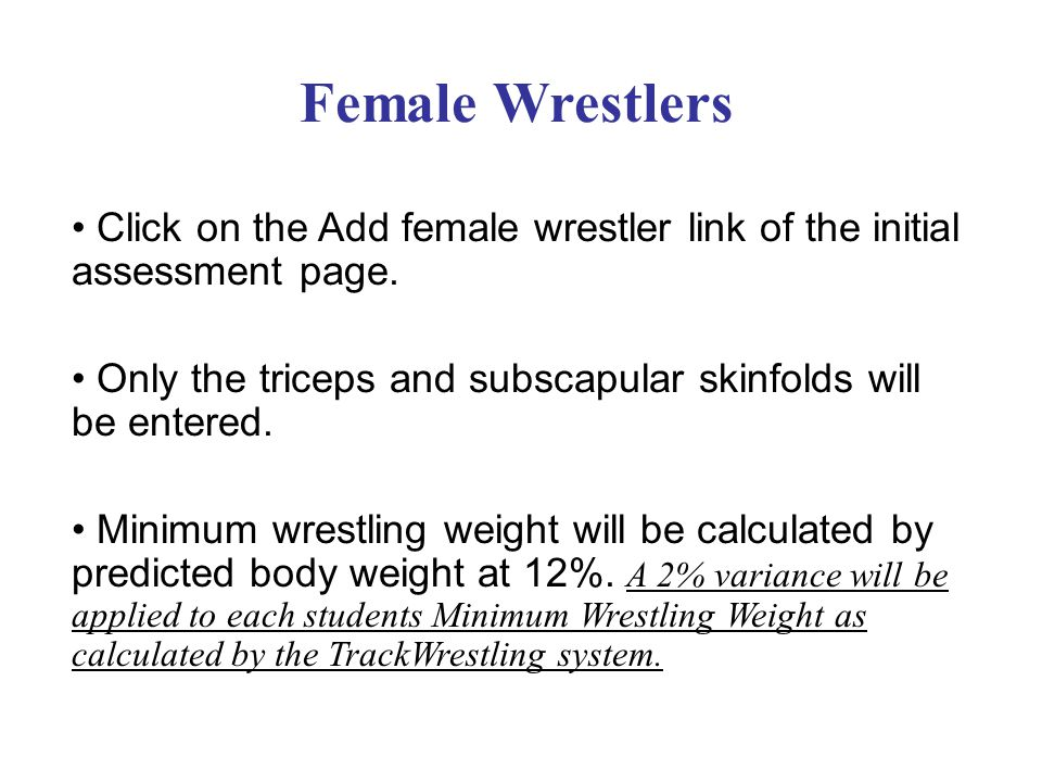 Female Wrestlers Click on the Add female wrestler link of the initial assessment page. Only the triceps and subscapular skinfolds will be entered. Min