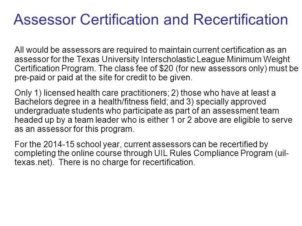 Assessor Certification and Recertification All would be assessors are required to maintain current certification as an assessor for the Texas Universi