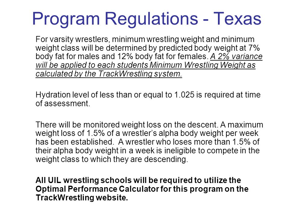Program Regulations - Texas A wrestler will not be allowed to wrestle at their established minimum weight until the date specified in the Optimal Performance Calculator.