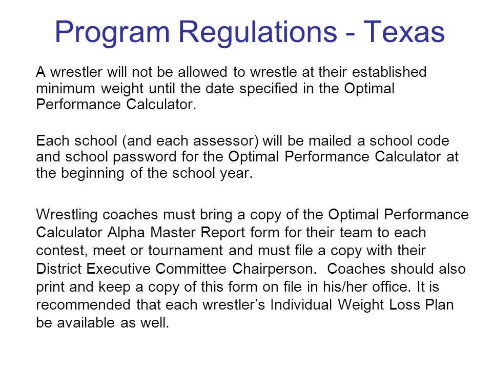 Program Regulations - Texas A wrestler will not be allowed to wrestle at their established minimum weight until the date specified in the Optimal Perf