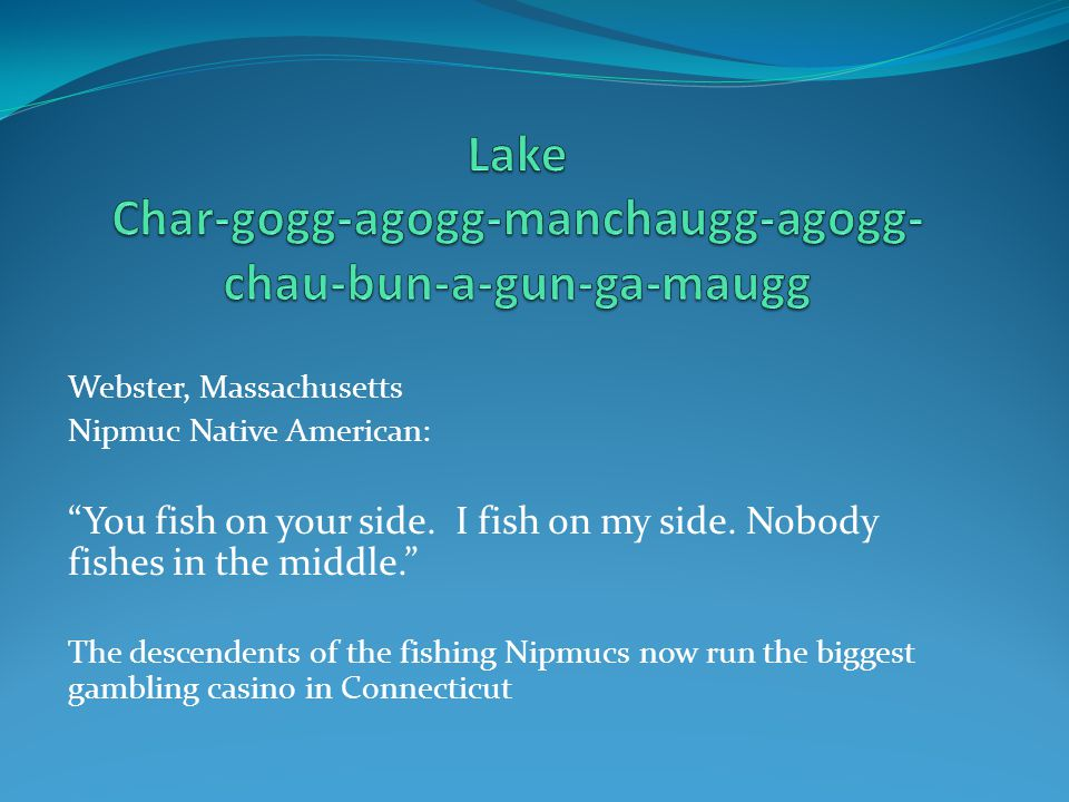 "Webster, Massachusetts Nipmuc Native American: ""You fish on your side. I fish on my side. Nobody fishes in the middle."" The descendents of the fishing"
