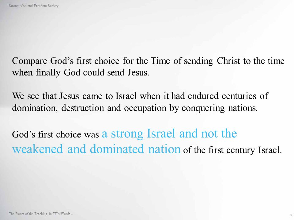 8 Strong Abel and Freedom Society The Roots of the Teaching in TF's Words - Compare God's first choice for the Time of sending Christ to the time when finally God could send Jesus.