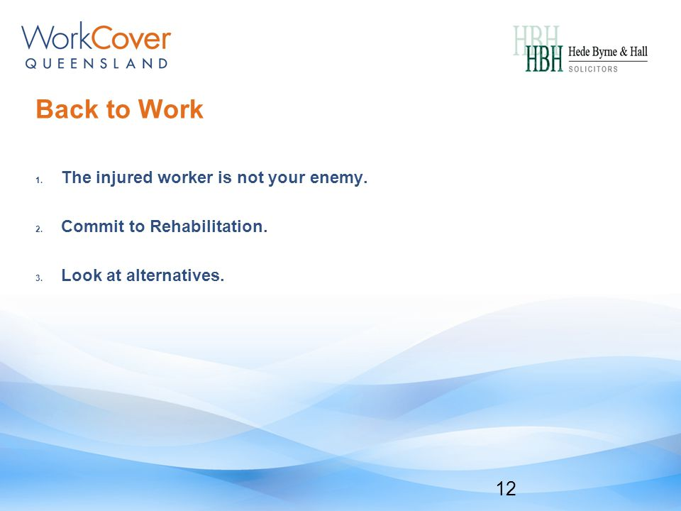 Back to Work 1. The injured worker is not your enemy.