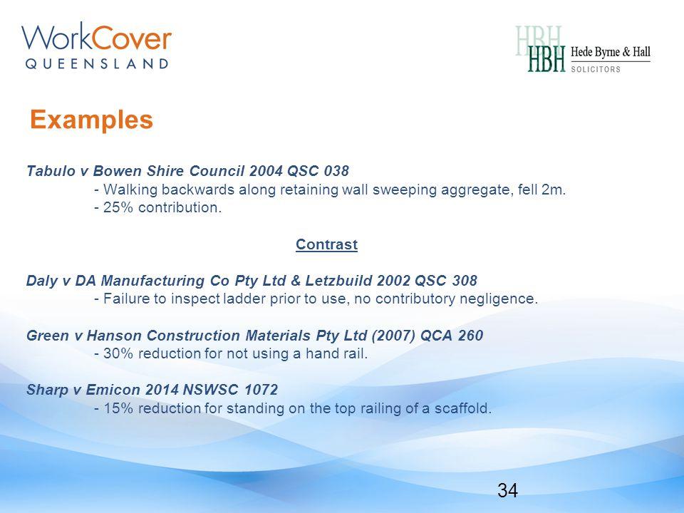 Examples Tabulo v Bowen Shire Council 2004 QSC 038 - Walking backwards along retaining wall sweeping aggregate, fell 2m.