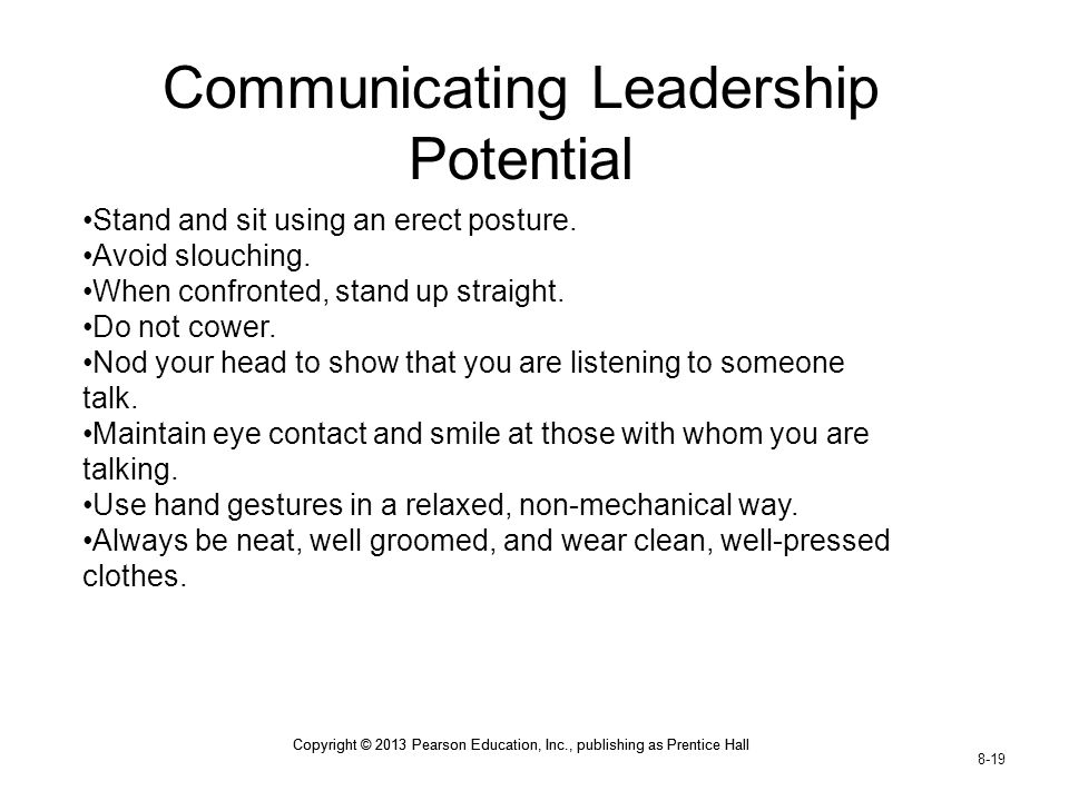 Copyright © 2013 Pearson Education, Inc., publishing as Prentice Hall 8-19 Copyright © 2013 Pearson Education, Inc., publishing as Prentice Hall Communicating Leadership Potential Stand and sit using an erect posture.
