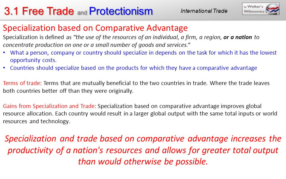 "3.1 Free Trade and Protectionism International Trade Specialization based on Comparative Advantage Specialization is defined as ""the use of the resour"