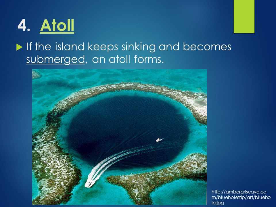 4. AtollAtoll  If the island keeps sinking and becomes submerged, an atoll forms.