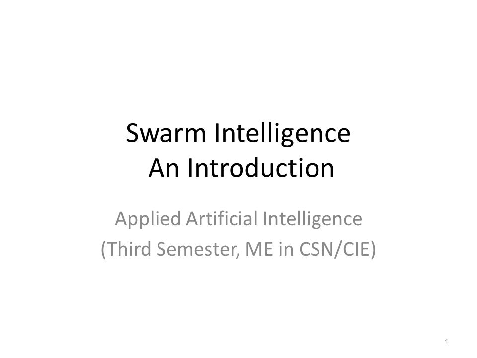 Swarm Intelligence An Introduction Applied Artificial Intelligence (Third Semester, ME in CSN/CIE) 1